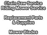 Chain Saw Service Riding Mower Service  Replacement Parts & Supplies  Mower Blades